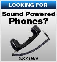 Looking for Sound Powered Phones? Click Here